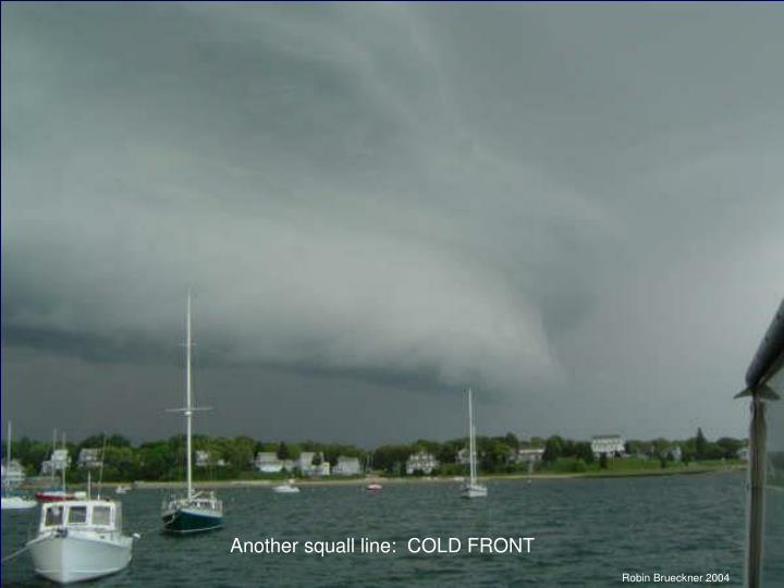 Another squall line:  COLD FRONT