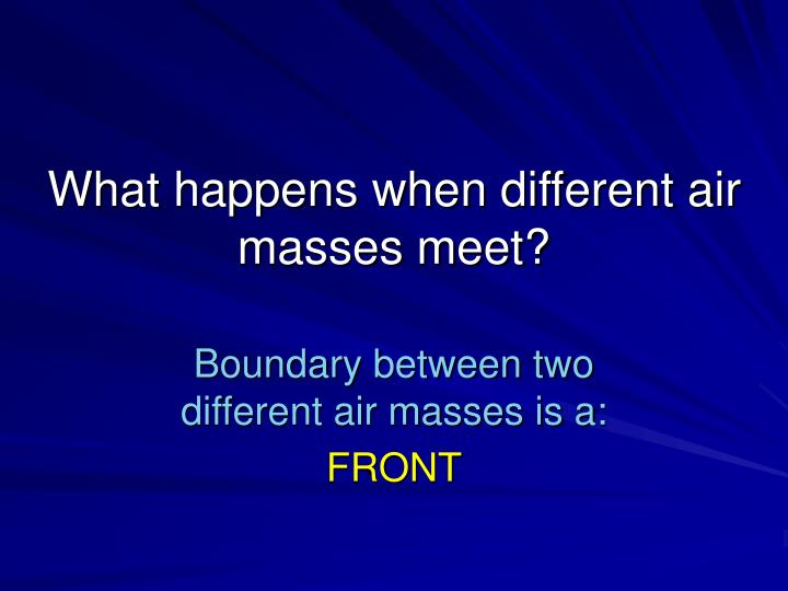 What happens when different air masses meet?