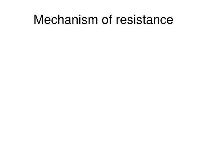 Mechanism of resistance