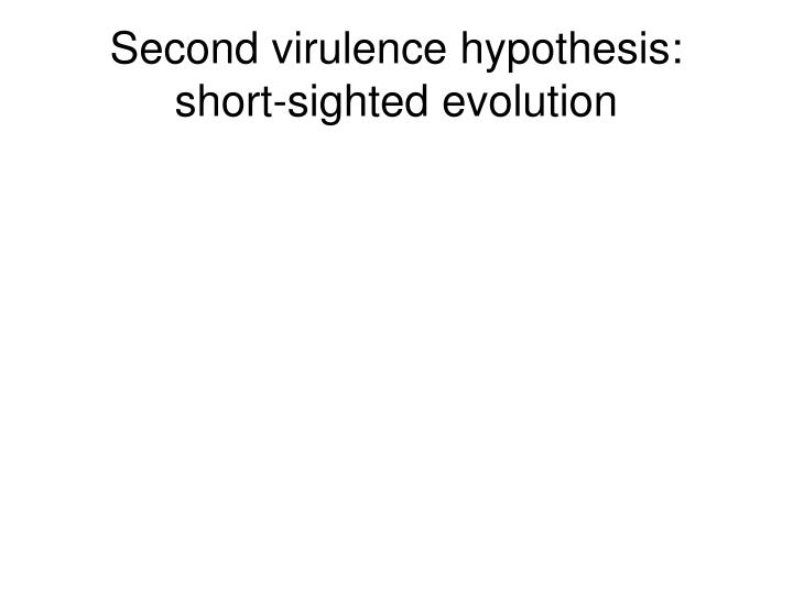 Second virulence hypothesis:  short-sighted evolution