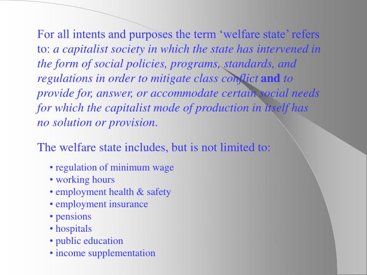 For all intents and purposes the term 'welfare state' refers