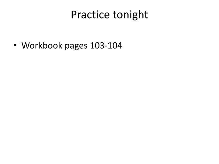 Practice tonight