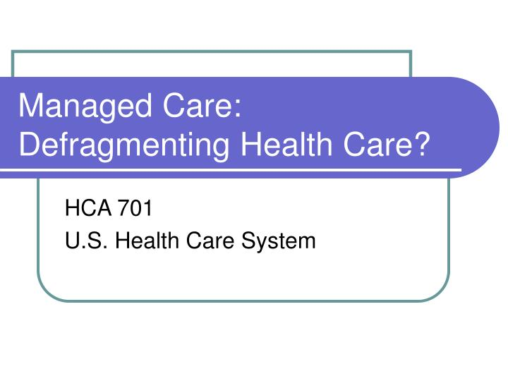 Managed care defragmenting health care