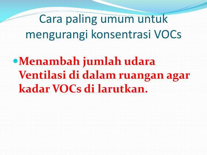 Cara paling umum untuk mengurangi konsentrasi VOCs