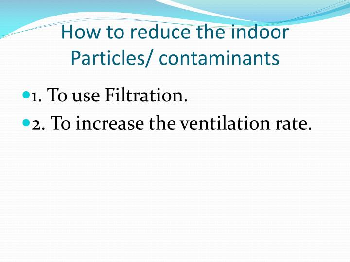 How to reduce the indoor Particles/
