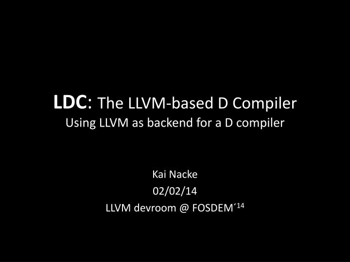 Ldc the llvm based d compiler using llvm as backend for a d compiler