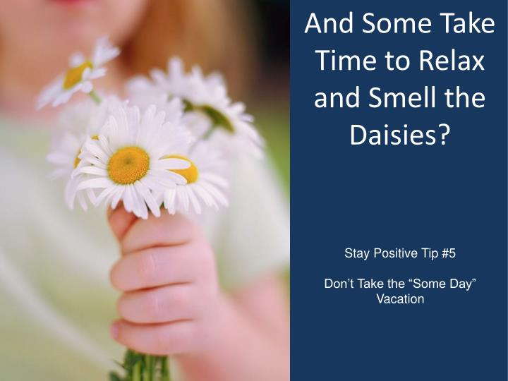 And Some Take Time to Relax and Smell the Daisies?