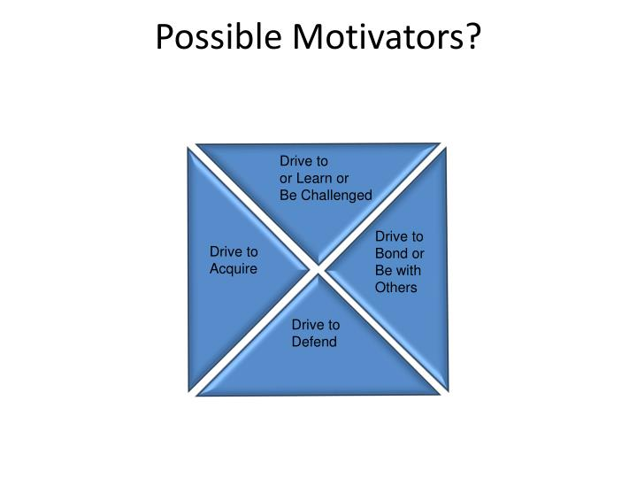 Possible Motivators?