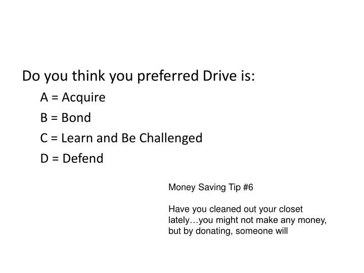 Do you think you preferred Drive is: