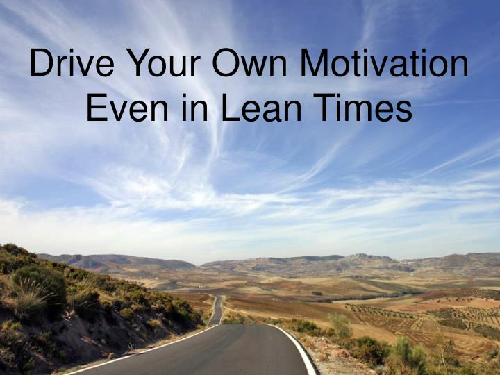 Drive Your Own Motivation