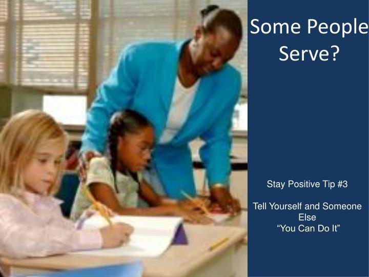 Some People Serve?