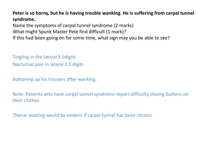 Peter is so horny, but he is having trouble wanking. He is suffering from carpal tunnel syndrome.