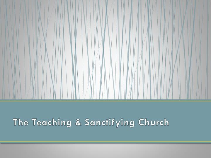 The Teaching & Sanctifying Church