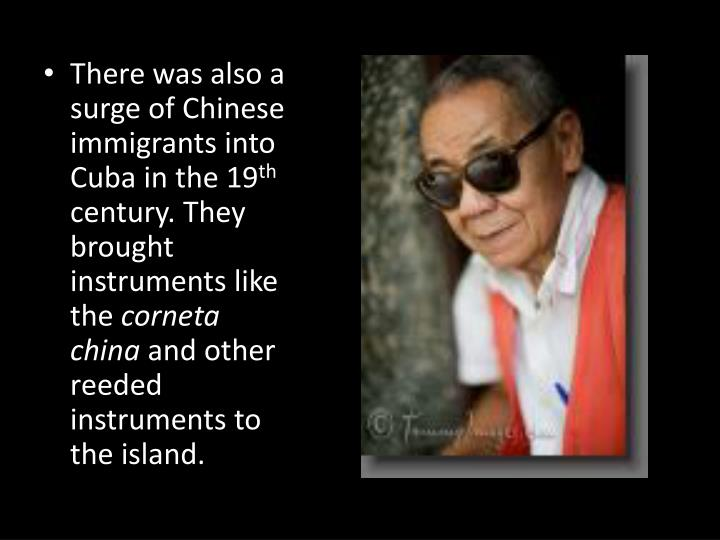 There was also a surge of Chinese immigrants into Cuba in the 19