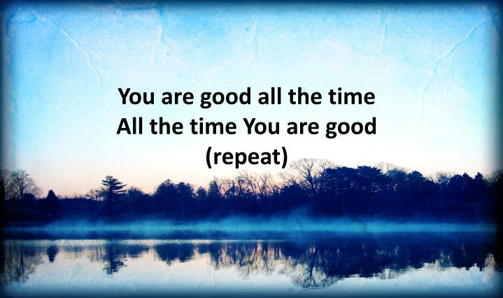 You are good all the time