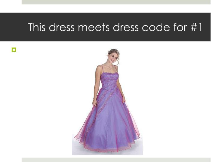 This dress meets dress code for #1