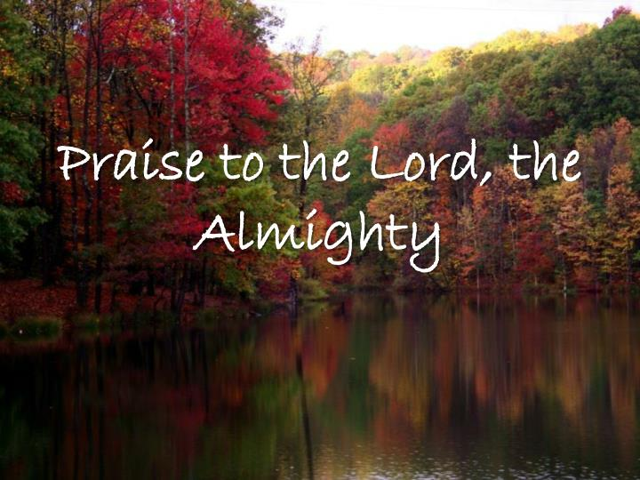 Praise to the lord the almighty