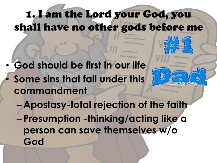 1. I am the Lord your God, you shall have no other gods before me