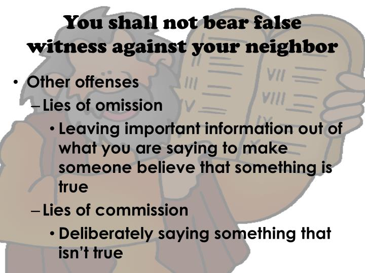 You shall not bear false witness against your neighbor