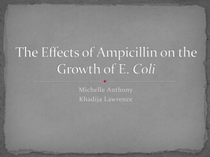 The effects of ampicillin on the growth of e coli