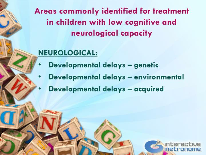 Areas commonly identified for treatment in children with low cognitive and neurological capacity