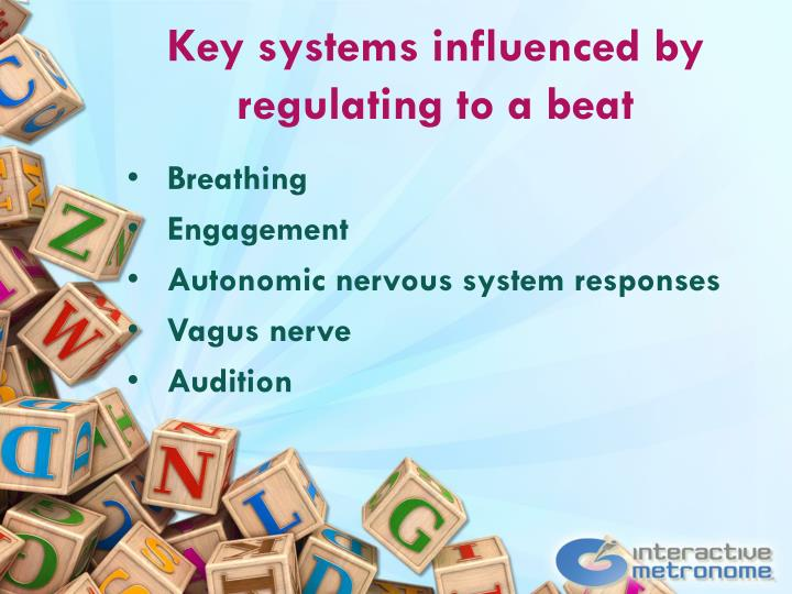 Key systems influenced by regulating to a beat