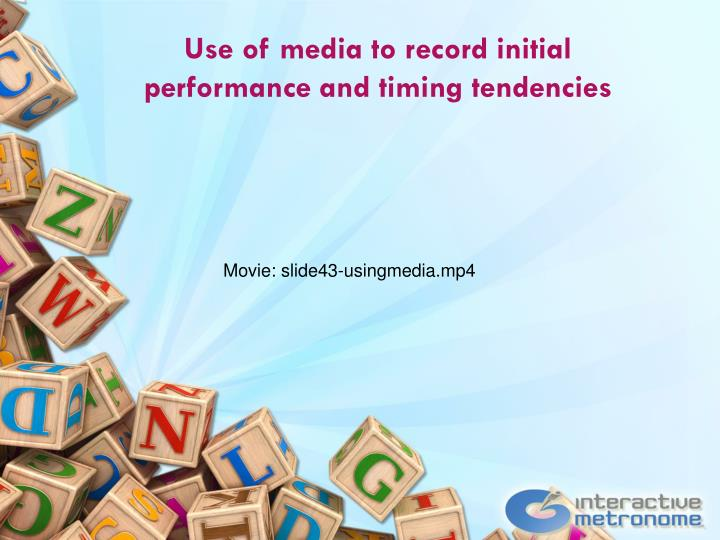 Use of media to record initial performance and timing tendencies