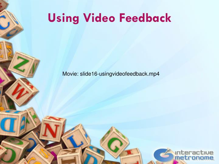 Using Video Feedback