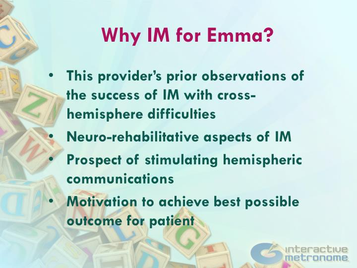 Why IM for Emma?