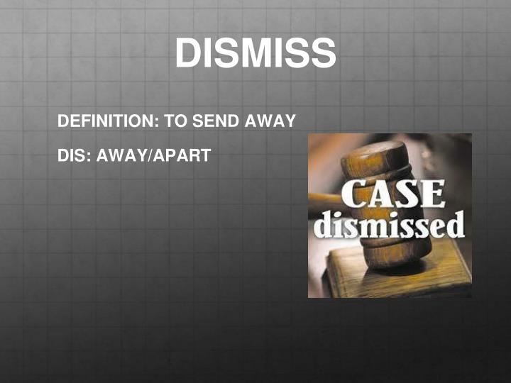 DISMISS