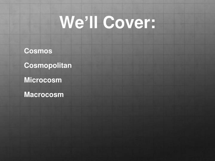 We'll Cover: