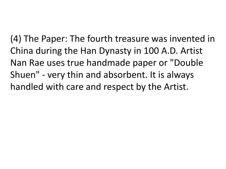 "(4) The Paper: The fourth treasure was invented in China during the Han Dynasty in 100 A.D. Artist Nan Rae uses true handmade paper or ""Double"