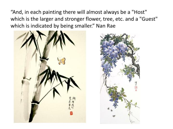 """And, in each painting there will almost always be a ""Host"" which is the larger and stronger flower, tree, etc. and a ""Guest"" which is indicated by being smaller."" Nan Rae"
