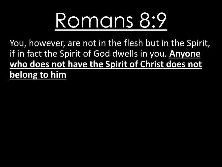 You, however, are not in the flesh but in the Spirit, if in fact the Spirit of God dwells in you.