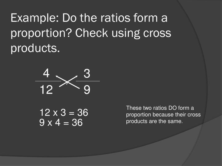 Example: Do the ratios form a proportion? Check using cross products.