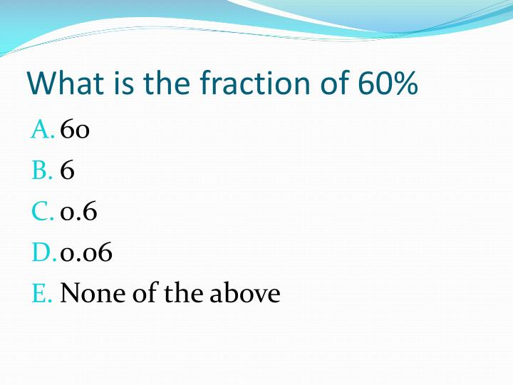 What is the fraction of 60%