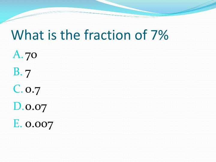 What is the fraction of 7%