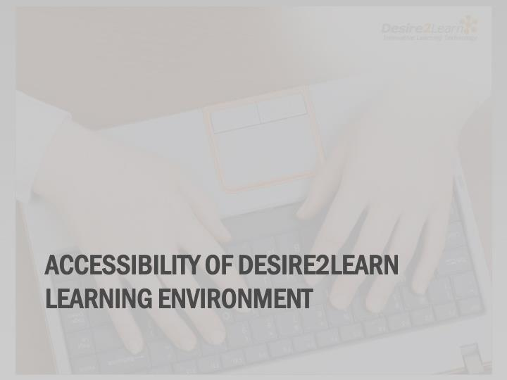 Accessibility of desire2learn learning environment
