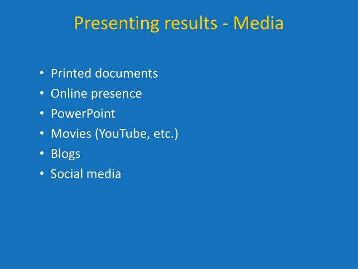 Presenting results - Media