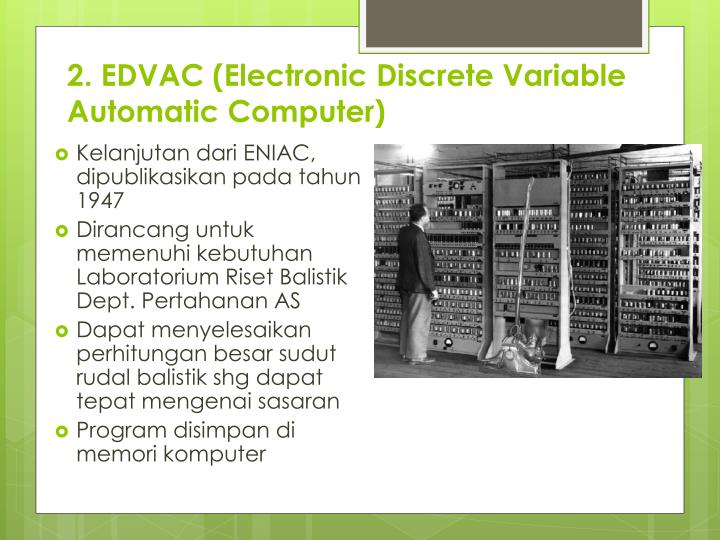 2. EDVAC (Electronic Discrete Variable Automatic Computer)