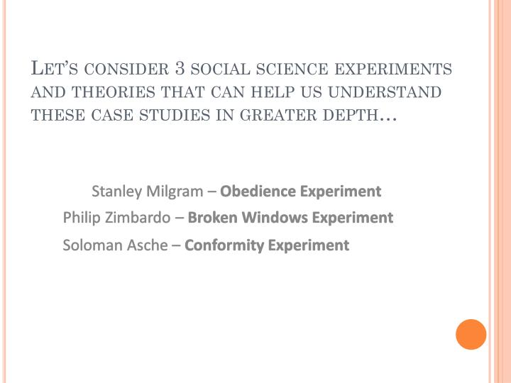 Let's consider 3 social science experiments and theories that can help us understand these case studies in greater depth…