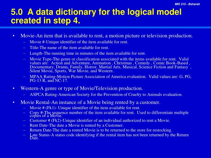 5.0  A data dictionary for the logical model created in step 4.