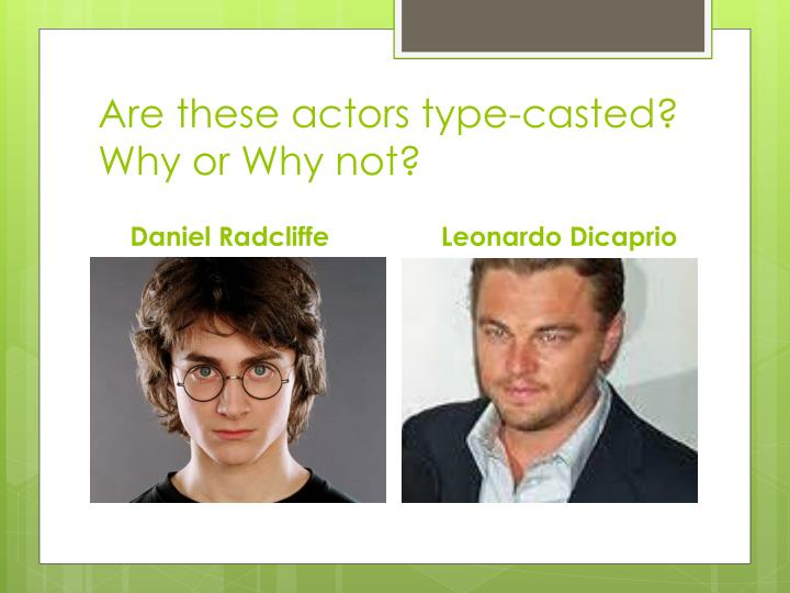 Are these actors type-casted? Why or Why not?