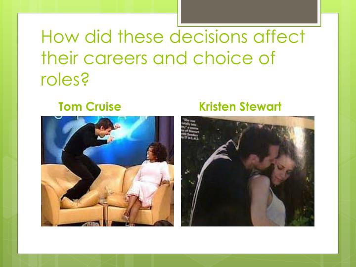 How did these decisions affect their careers and choice