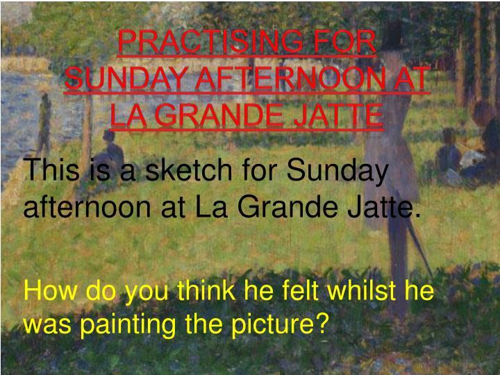 Practising for Sunday afternoon at La Grande Jatte