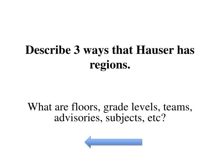 Describe 3 ways that Hauser has regions.