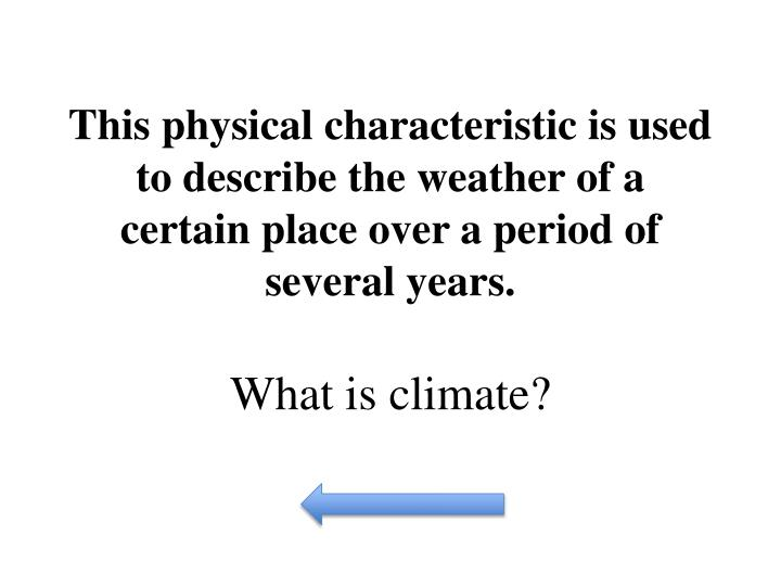 This physical characteristic is used to describe the weather of a certain place over a period of several years.