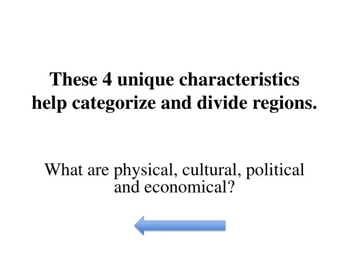 These 4 unique characteristics help categorize and divide regions.