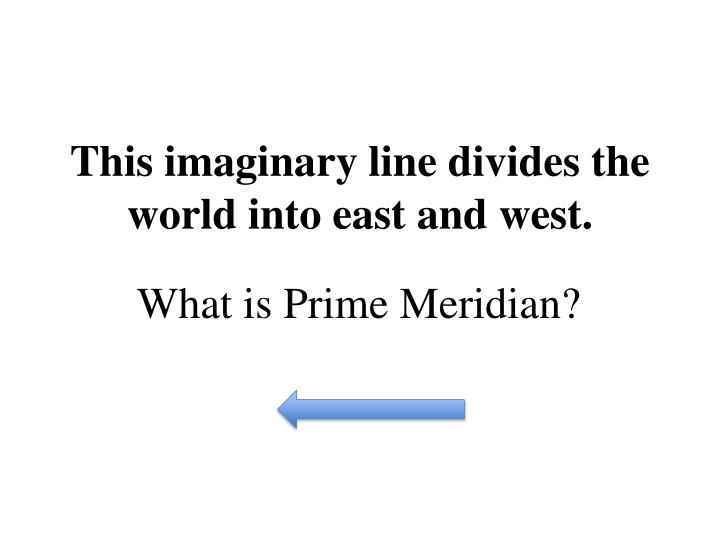 This imaginary line divides the world into east and west.