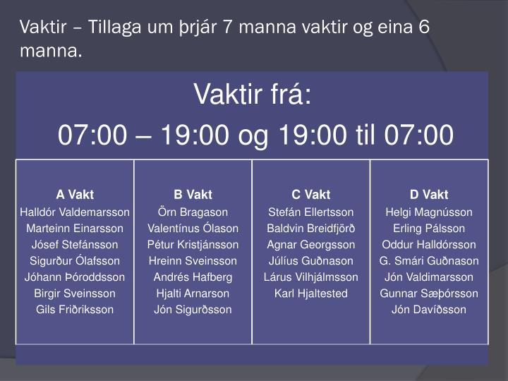 Vaktir – Tillaga um þrjár 7 manna vaktir og eina 6 manna.